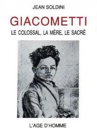 Le Colossal, la mère, le sacré : l'oeuvre d'Alberto Giacometti