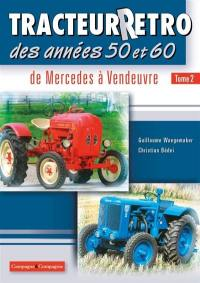 Tracteur rétro des anées 50 et 60. Volume 2, De Mercedes à Vendeuvre