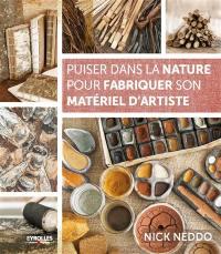 Puiser dans la nature pour fabriquer son matériel d'artiste