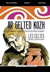 Ar Gelted kozh = Les Celtes. Volume 2, Ijinerezh, labour-douar ha sevel-loened = Techniques, agriculture et élevage
