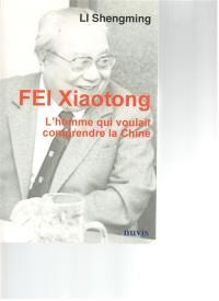 L'homme qui voulait comprendre la Chine : une biographie du sociologue Fei Xiaotong