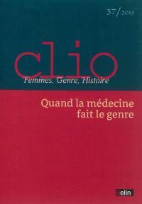 Clio : femmes, genre, histoire. n° 37, Quand la médecine fait le genre