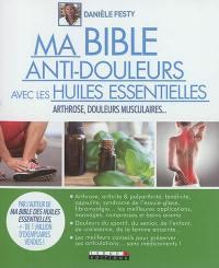 Ma bible anti-douleurs avec les huiles essentielles : arthrose, douleurs musculaires...