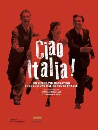 Ciao Italia ! : un siècle d'immigration et de culture italiennes en France
