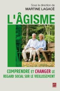 L'âgisme  : comprendre et changer le regard social sur le vieillissement