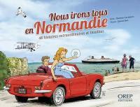Nous irons tous en Normandie : 48 histoires extraordinaires et insolites