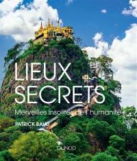 Terre secrète. Volume 2, Lieux secrets : merveilles insolites de l'humanité