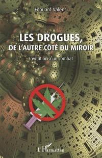 Les drogues, de l'autre côté du miroir : invitation à un combat