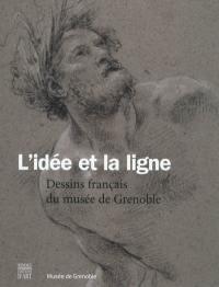 L'idée et la ligne : dessins français du musée de Grenoble