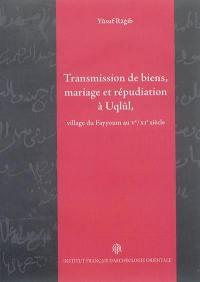 Transmission de biens, mariage et répudiation à Uqlul, village du Fayyoum au Ve-XIe siècle