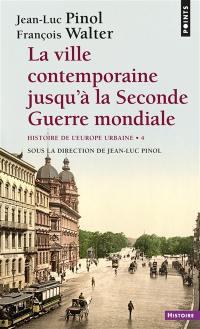 Histoire de l'Europe urbaine. Volume 4, La ville contemporaine jusqu'à la Seconde Guerre mondiale