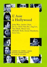 L'Asie à Hollywood : John Woo, Jackie Chan, Jet Li, Chow Yun Fat, Ang Lee, Tsui Hark, Bruce Lee, Michelle Yeoh, Sessue Hayakawa, Lucy Liu...