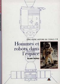 Une autre histoire de l'espace. Volume 2, Hommes et robots dans l'espace