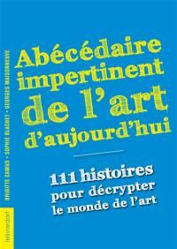 Abécédaire impertinent de l'art d'aujourd'hui : 111 histoires pour décrypter le monde de l'art