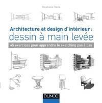Architecture et design d'intérieur : dessin à main levée : 45 exercices pour apprendre le sketching pas à pas