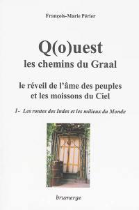 Q(o)uest, les chemins du Graal. Volume 1, Les routes des Indes et les milieux du monde