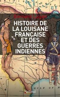 Histoire de la Louisiane française et des guerres indiennes