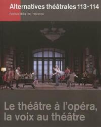 Alternatives théâtrales. n° 113-114, Le théâtre à l'opéra, la voix au théâtre