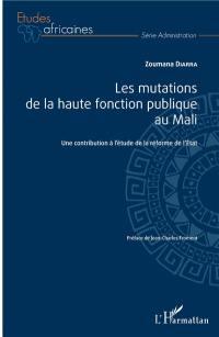Les mutations de la haute fonction publique au Mali : une contribution à l'étude de la réforme de l'Etat