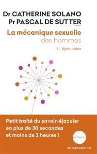La mécanique sexuelle des hommes. Volume 1, L'éjaculation
