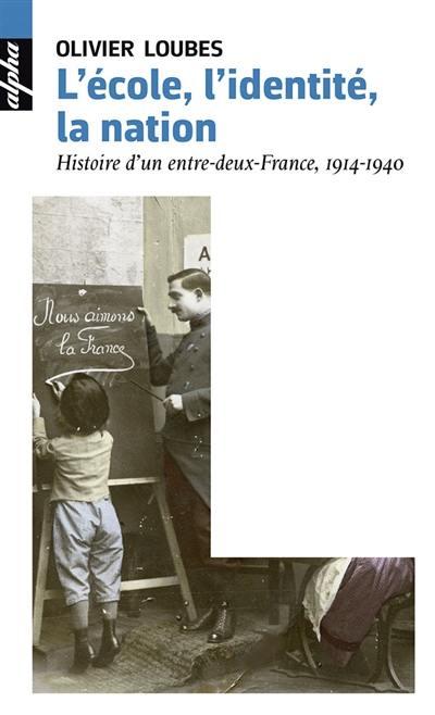 L'école, l'identité, la nation : histoire d'un entre-deux-France, 1914-1940