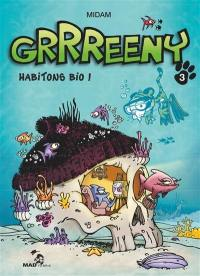 Grrreeny. Volume 3, Habitons bio !