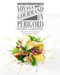 Voyage gourmand en Périgord : 16 chefs, 44 recettes