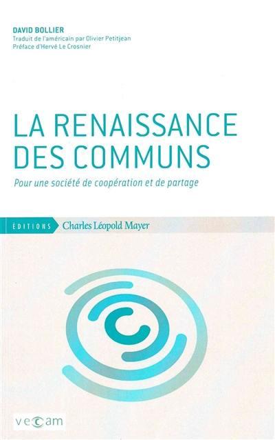 La renaissance des communs : pour une société de coopération et de partage