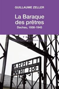 La baraque des prêtres : Dachau, 1938-1945
