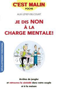 Je dis non à la charge mentale ! : arrêtez de jongler et retrouvez la sérénité dans votre couple et à la maison