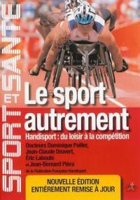 Le sport autrement : handisport, du loisir à la compétition