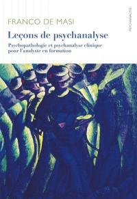 Leçons de psychanalyse : psychopathologie et psychanalyse clinique pour l'analyste en formation