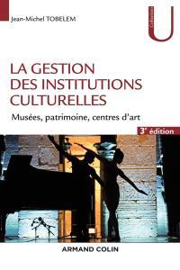 La gestion des institutions culturelles : musées, patrimoine, centres d'art