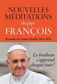Nouvelles méditations : homélies de Sainte-Marthe 2014-2015