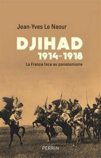 Djihad 1914-1918 : la France face au panislamisme
