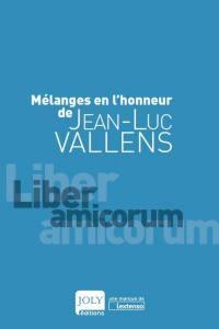 Mélanges en l'honneur de Jean-Luc Vallens : liber amicorum