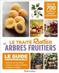 Le traité Rustica des arbres fruitiers : 700 photos & dessins techniques pour maîtriser tous les gestes