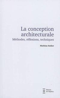 La conception architecturale : méthodes, réflexions, techniques