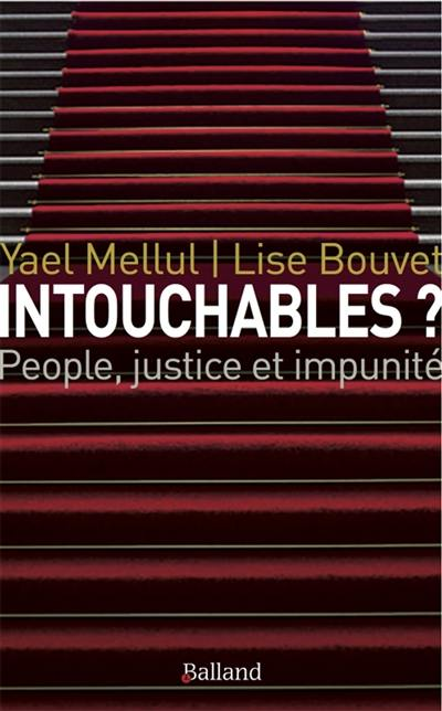 Intouchables ? : people, justice & impunité : Polanski, DSK, Cantat, Tron, innocents, forcéments innocents