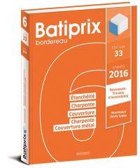 Batiprix 2016 : bordereau. Volume 6, Etanchéité, charpente, couverture, charpente couverture métallique
