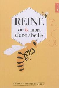 Reine : vie & mort d'une abeille : pourquoi les abeilles disparaissent