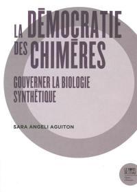 La démocratie des chimères : gouverner la biologie synthétique