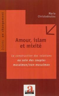 Amour, Islam et mixité : la construction des relations au sein des couples musulman-non-musulman