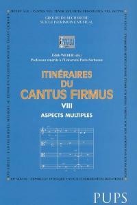 Itinéraires du cantus firmus. Volume 8, Aspects multiples
