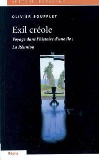 Exil créole : voyage dans l'histoire d'une île, la Réunion
