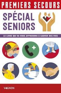Premiers secours : spécial seniors : le livre qui va vous apprendre à sauver des vies