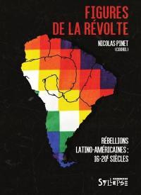 Figures de la révolte : rébellions latino-américaines : 16-20e siècles