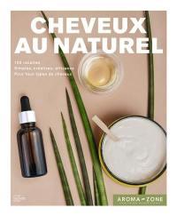 Cheveux au naturel : 100 recettes de soins et de colorations