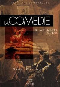 La comédie de l'âge classique : 1630-1715