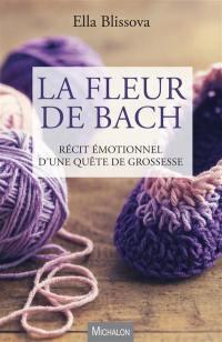 La fleur de Bach : récit émotionnel d'une quête de grossesse
